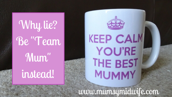 "Why lie? Be ""Team Mum"" instead!"