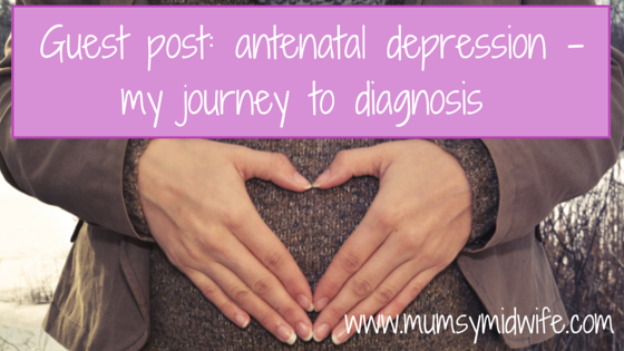 Guest post: antenatal depression – my journey to diagnosis
