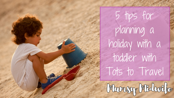 5 tips for planning a holiday with a toddler